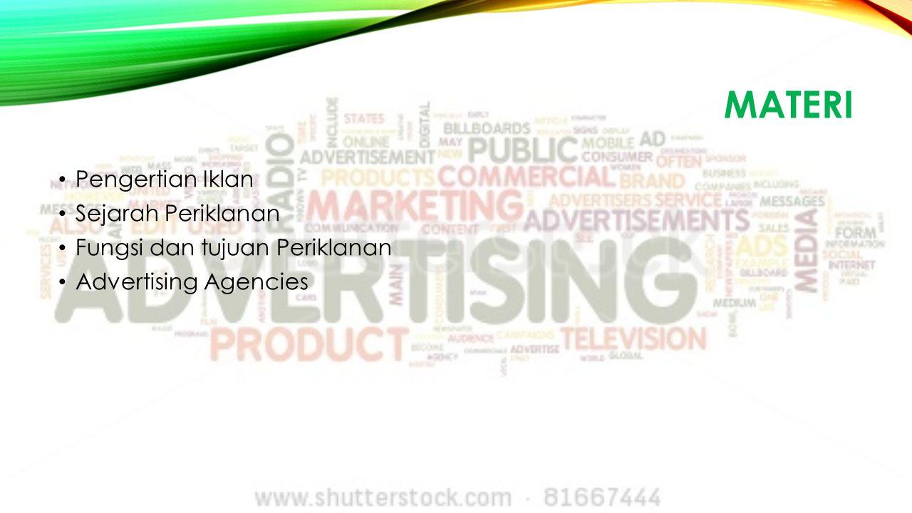 MATERI Pengertian Iklan Sejarah Periklanan Fungsi dan tujuan Periklanan Advertising Agencies
