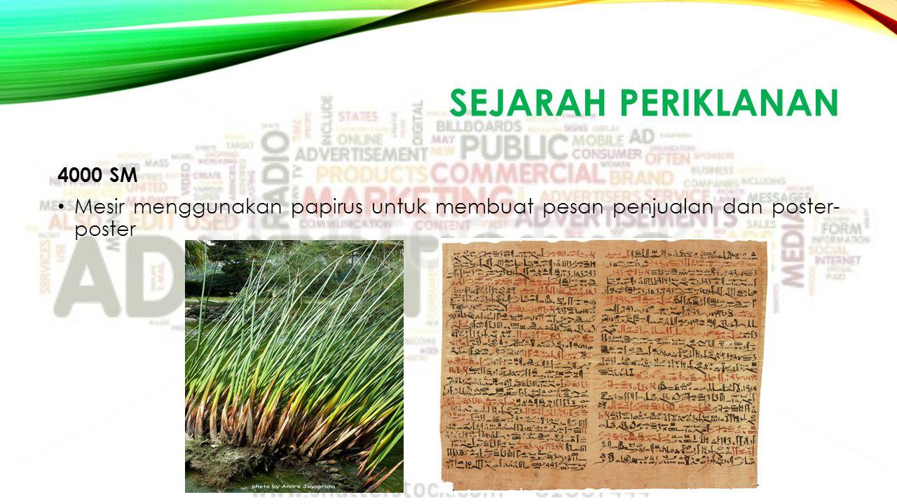 SEJARAH PERIKLANAN 4000 SM Mesir menggunakan papirus untuk membuat pesan penjualan dan poster- poster