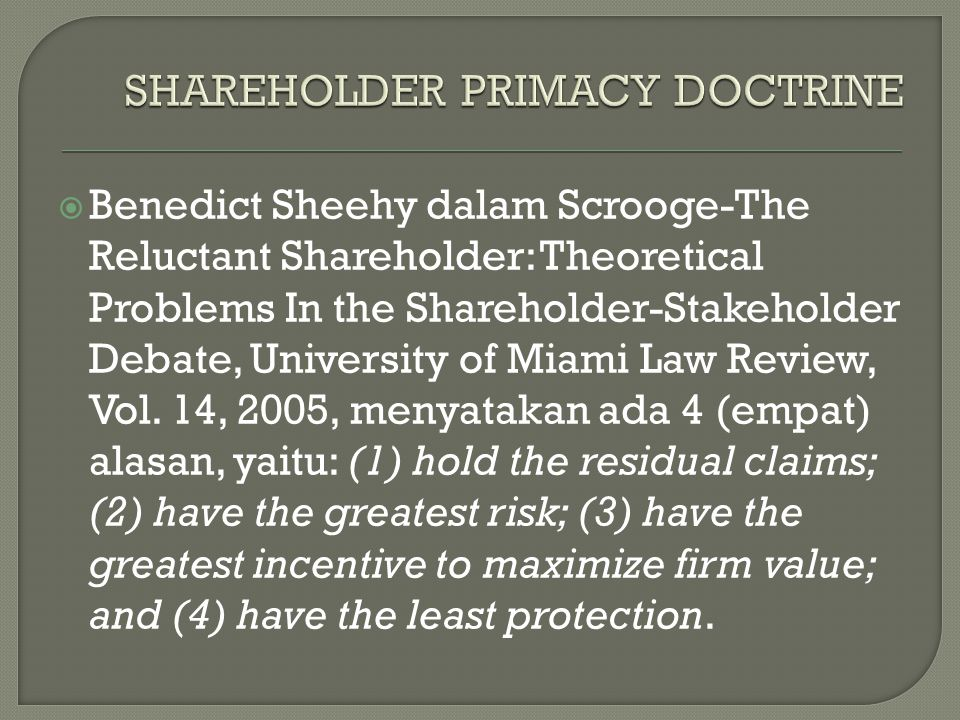  Benedict Sheehy dalam Scrooge-The Reluctant Shareholder: Theoretical Problems In the Shareholder-Stakeholder Debate, University of Miami Law Review,