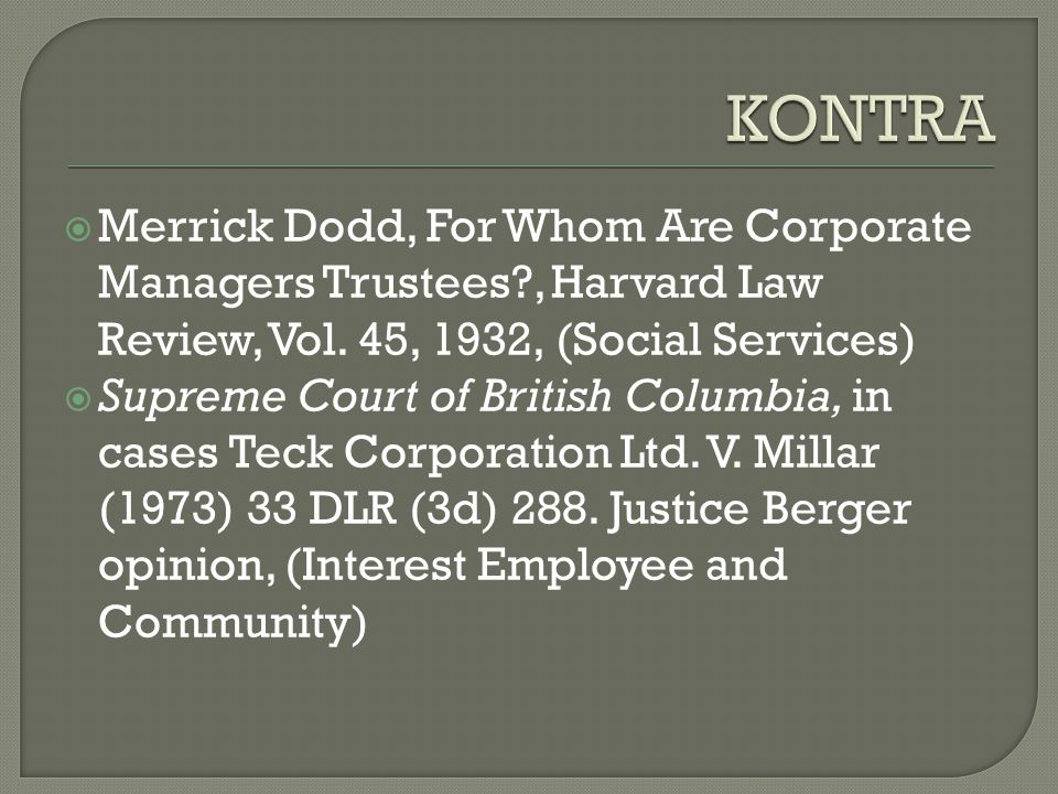  Merrick Dodd, For Whom Are Corporate Managers Trustees?, Harvard Law Review, Vol. 45, 1932, (Social Services)  Supreme Court of British Columbia, i