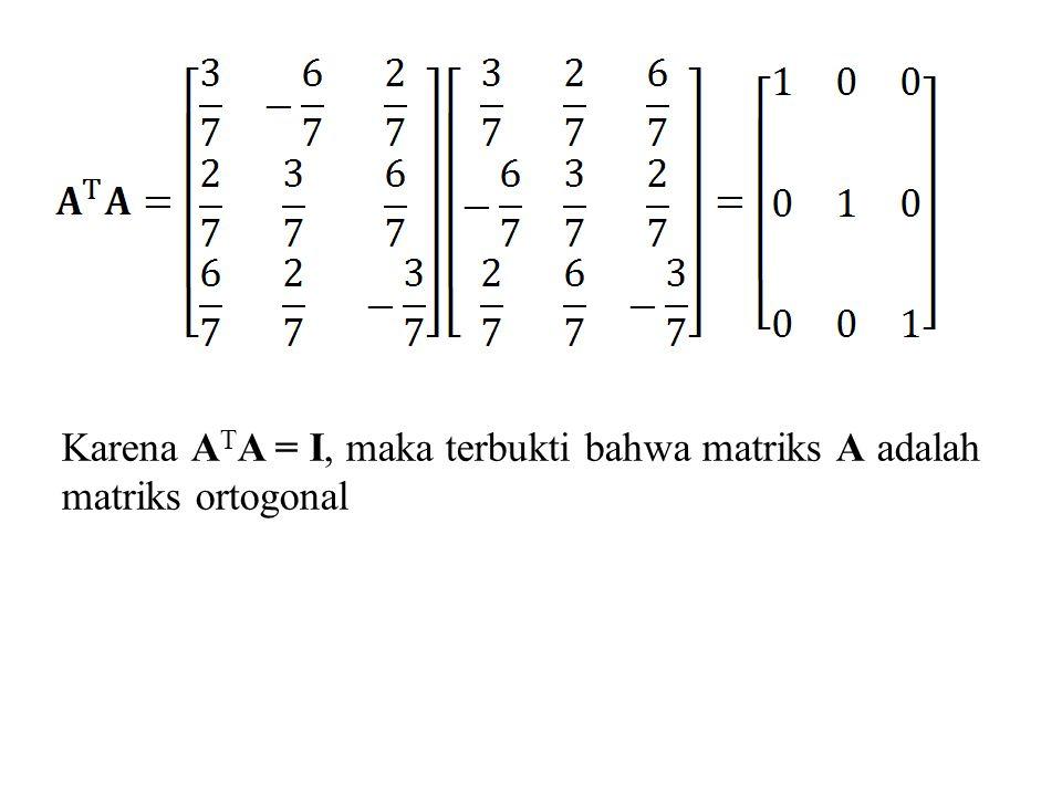 Karena A T A = I, maka terbukti bahwa matriks A adalah matriks ortogonal