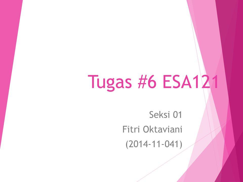 Tugas #6 ESA121 Seksi 01 Fitri Oktaviani (2014-11-041)
