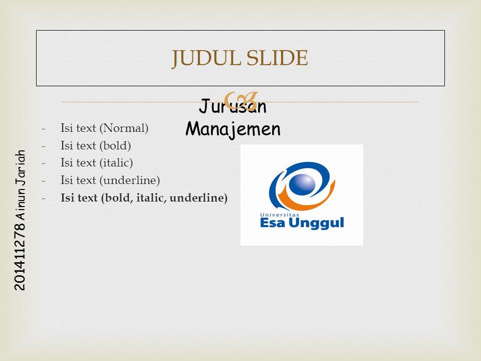 Jurusan Manajemen 2 0 1 4 1 1 2 7 8 A i n u n J a r i a h  -Isi text (Normal) -Isi text (bold) -Isi text (italic) -Isi text (underline) - Isi text (bold, italic, underline) JUDUL SLIDE