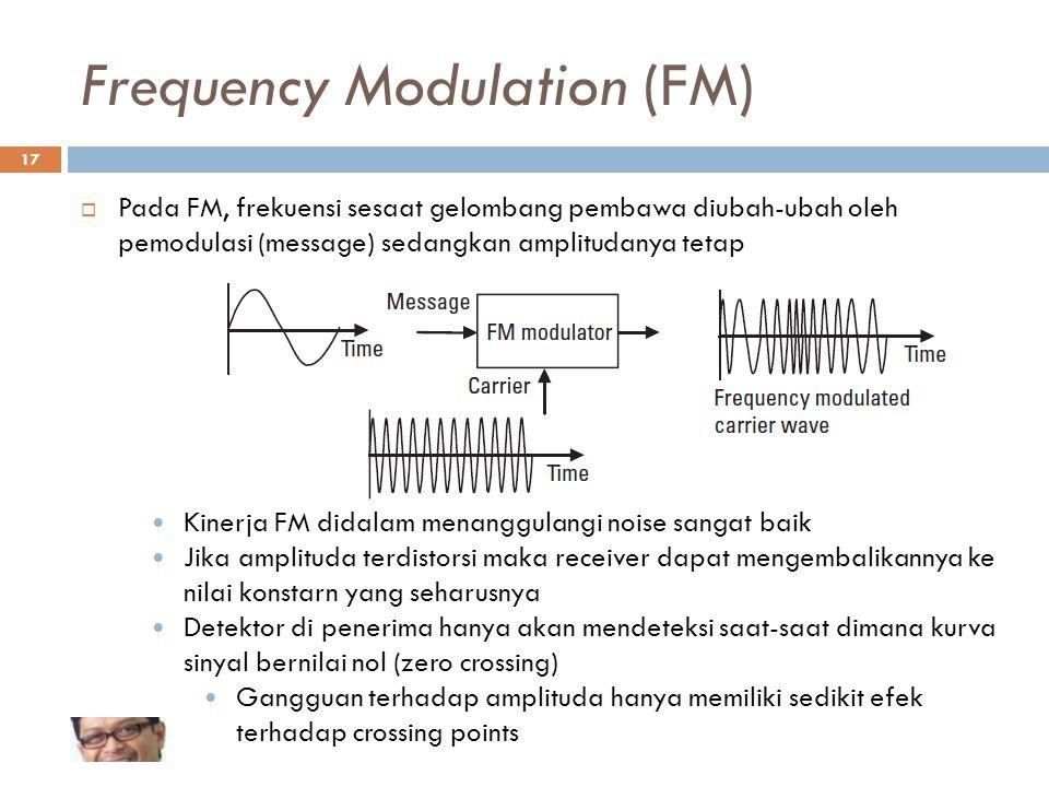 Frequency Modulation (FM)  Pada FM, frekuensi sesaat gelombang pembawa diubah-ubah oleh pemodulasi (message) sedangkan amplitudanya tetap Kinerja FM