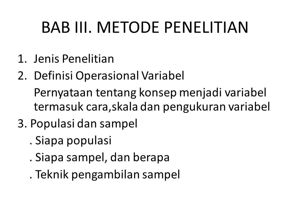 BAB III. METODE PENELITIAN 1.Jenis Penelitian 2.Definisi Operasional Variabel Pernyataan tentang konsep menjadi variabel termasuk cara,skala dan pengu