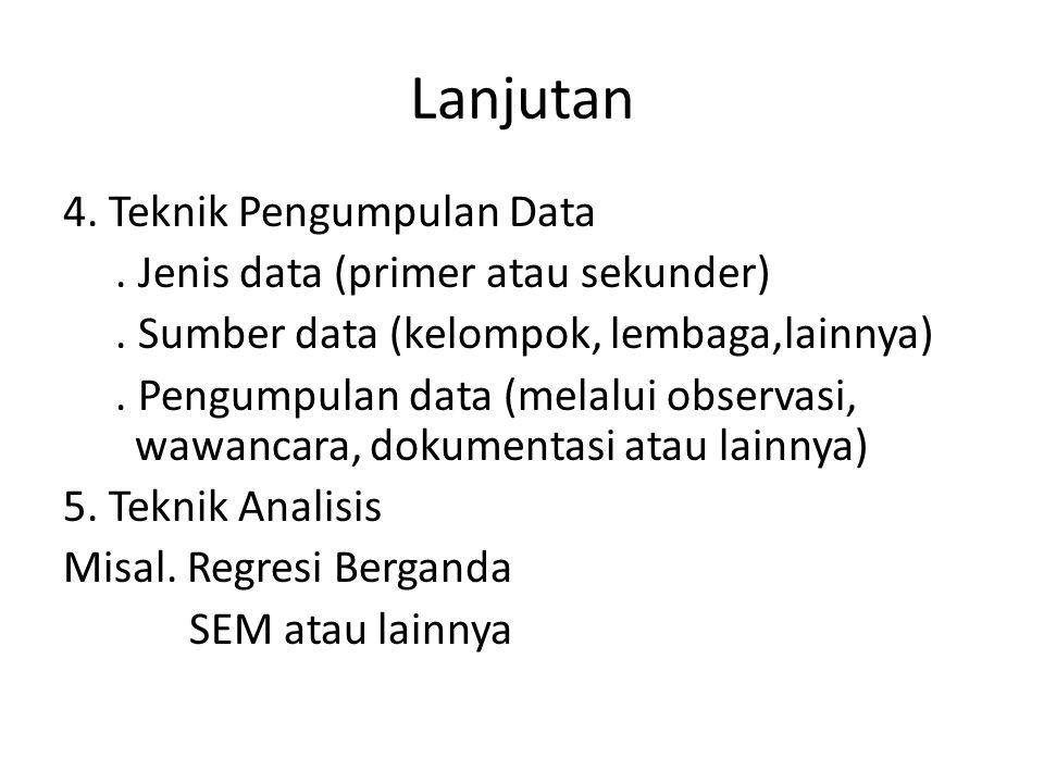 Lanjutan 4. Teknik Pengumpulan Data. Jenis data (primer atau sekunder). Sumber data (kelompok, lembaga,lainnya). Pengumpulan data (melalui observasi,