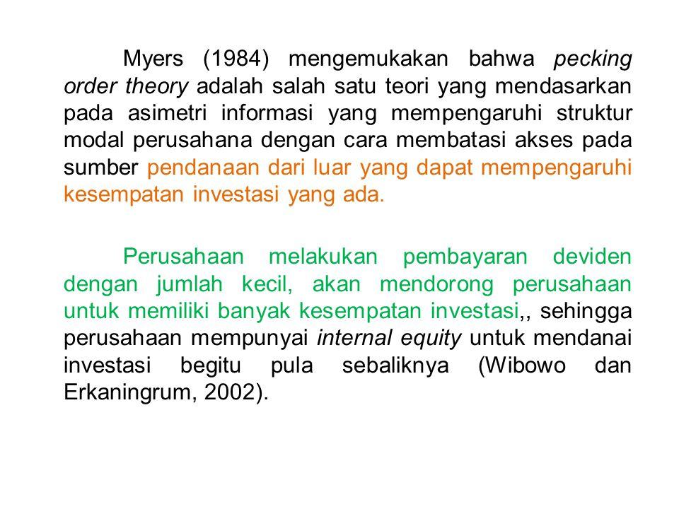Myers (1984) mengemukakan bahwa pecking order theory adalah salah satu teori yang mendasarkan pada asimetri informasi yang mempengaruhi struktur modal