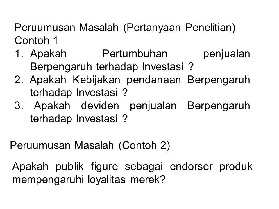 Peruumusan Masalah (Pertanyaan Penelitian) Contoh 1 1.Apakah Pertumbuhan penjualan Berpengaruh terhadap Investasi ? 2. Apakah Kebijakan pendanaan Berp