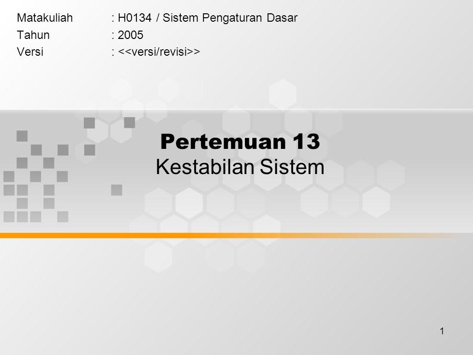1 Pertemuan 13 Kestabilan Sistem Matakuliah: H0134 / Sistem Pengaturan Dasar Tahun: 2005 Versi: >