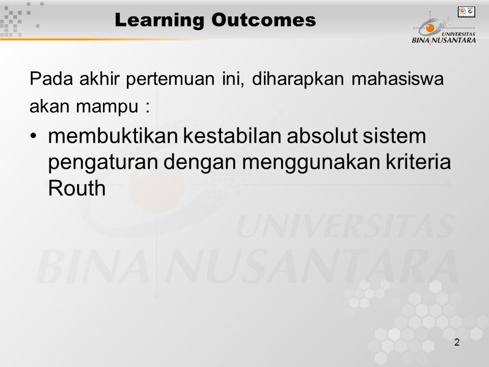 2 Learning Outcomes Pada akhir pertemuan ini, diharapkan mahasiswa akan mampu : membuktikan kestabilan absolut sistem pengaturan dengan menggunakan kr