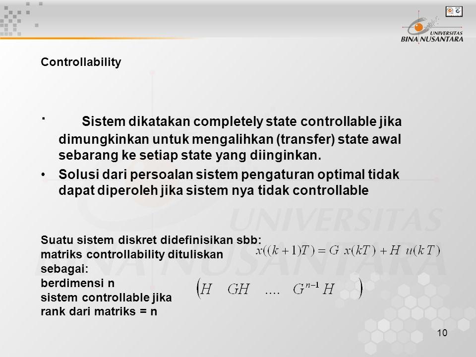 10 Controllability · Sistem dikatakan completely state controllable jika dimungkinkan untuk mengalihkan (transfer) state awal sebarang ke setiap state