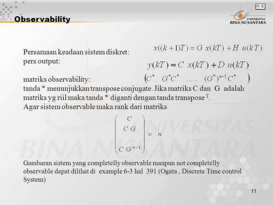 11 Observability Persamaan keadaan sistem diskret: pers output: matriks observability: tanda * menunjukkan transpose conjugate. Jika matriks C dan G a