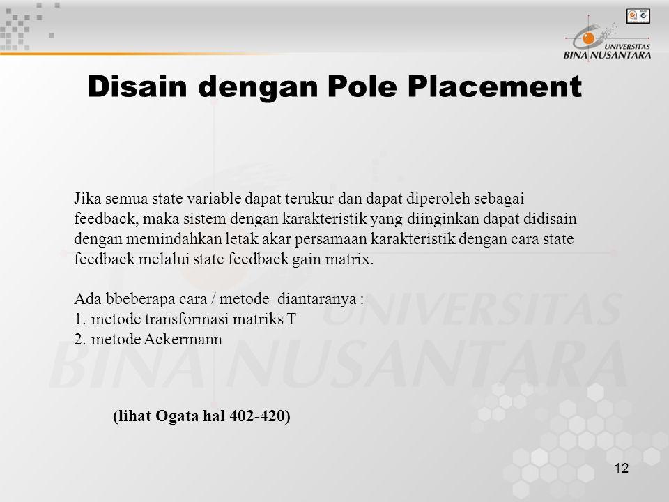 12 Disain dengan Pole Placement Jika semua state variable dapat terukur dan dapat diperoleh sebagai feedback, maka sistem dengan karakteristik yang di