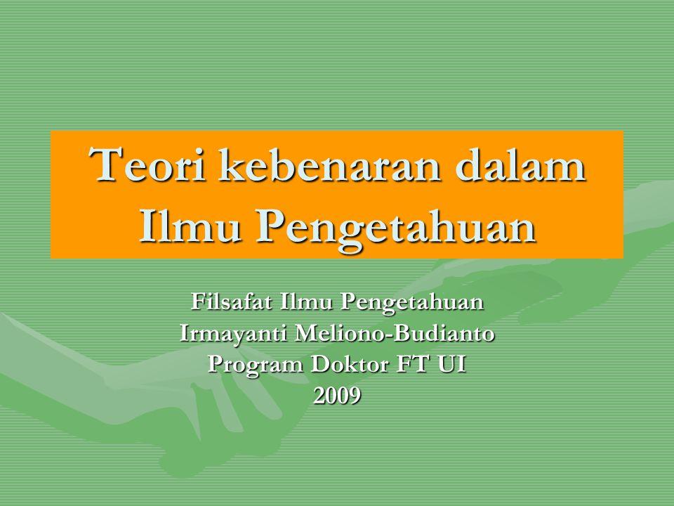 Teori kebenaran dalam Ilmu Pengetahuan Filsafat Ilmu Pengetahuan Irmayanti Meliono-Budianto Program Doktor FT UI 2009