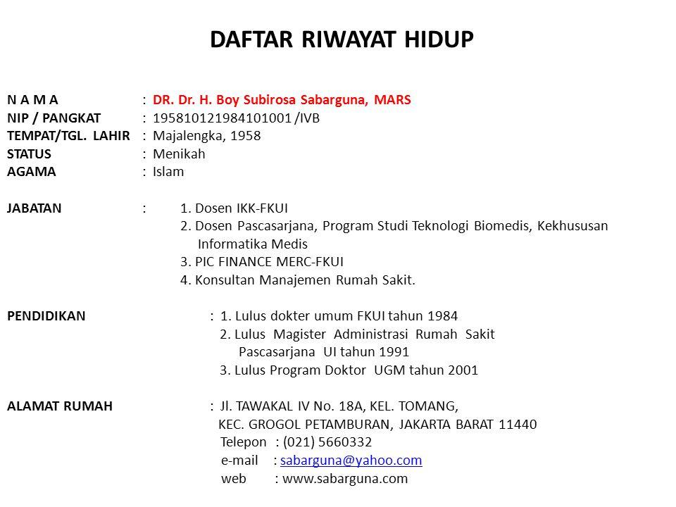 DAFTAR RIWAYAT HIDUP N A M A : DR. Dr. H. Boy Subirosa Sabarguna, MARS NIP / PANGKAT: 195810121984101001 /IVB TEMPAT/TGL. LAHIR: Majalengka, 1958 STAT