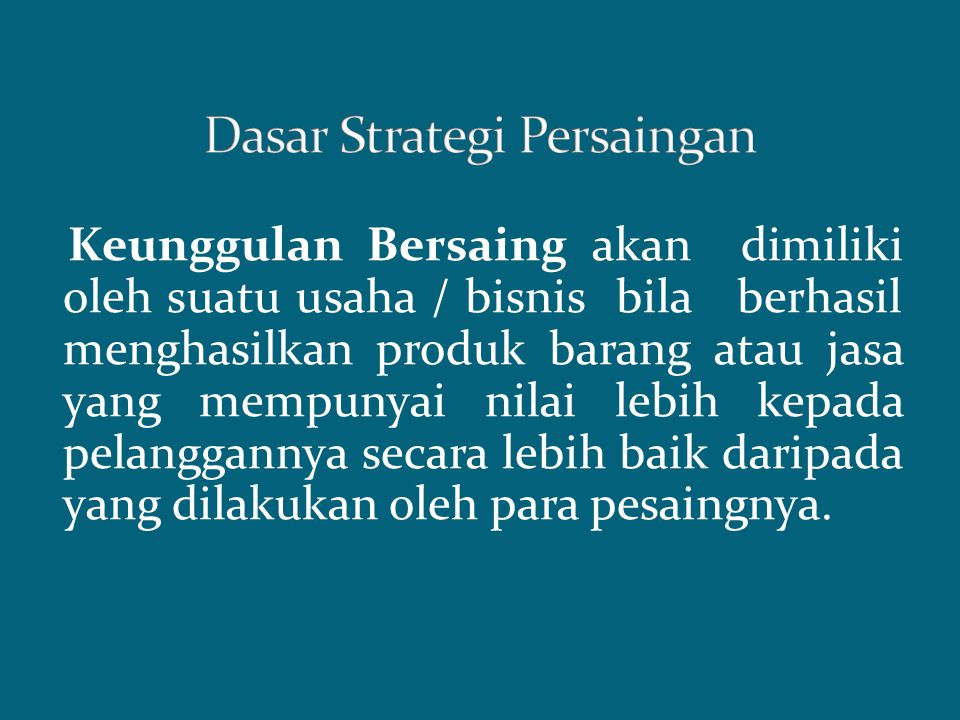 Keunggulan bersaing dapat dikembangkan melalui strategi (Porter, 1992) sebagai berikut: 1.