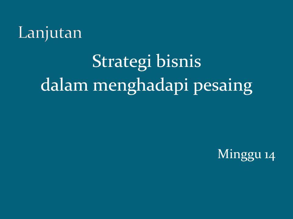 Strategi bisnis dalam menghadapi pesaing Minggu 14