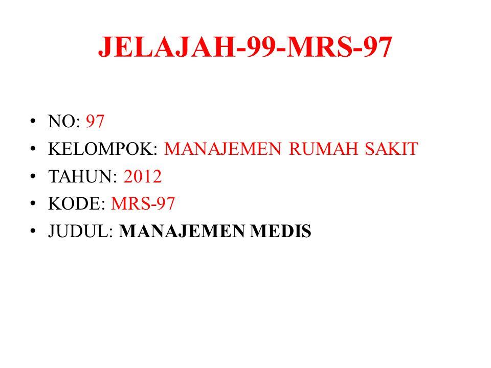 JELAJAH-99-MRS-97 NO: 97 KELOMPOK: MANAJEMEN RUMAH SAKIT TAHUN: 2012 KODE: MRS-97 JUDUL: MANAJEMEN MEDIS