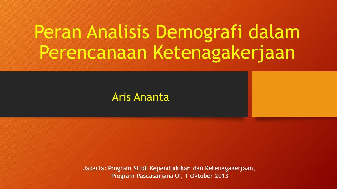 Peran Analisis Demografi dalam Perencanaan Ketenagakerjaan Aris Ananta Jakarta: Program Studi Kependudukan dan Ketenagakerjaan, Program Pascasarjana U