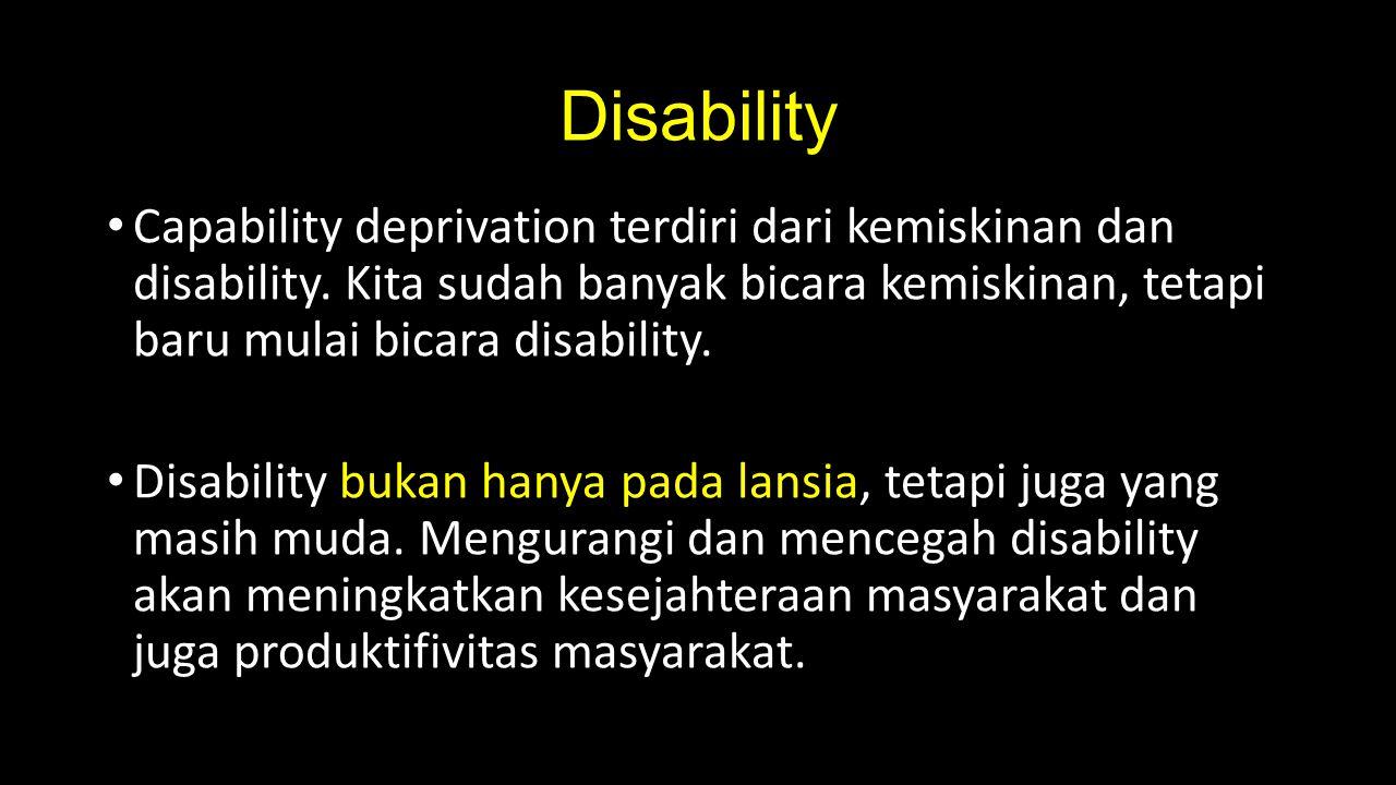Disability Capability deprivation terdiri dari kemiskinan dan disability. Kita sudah banyak bicara kemiskinan, tetapi baru mulai bicara disability. Di