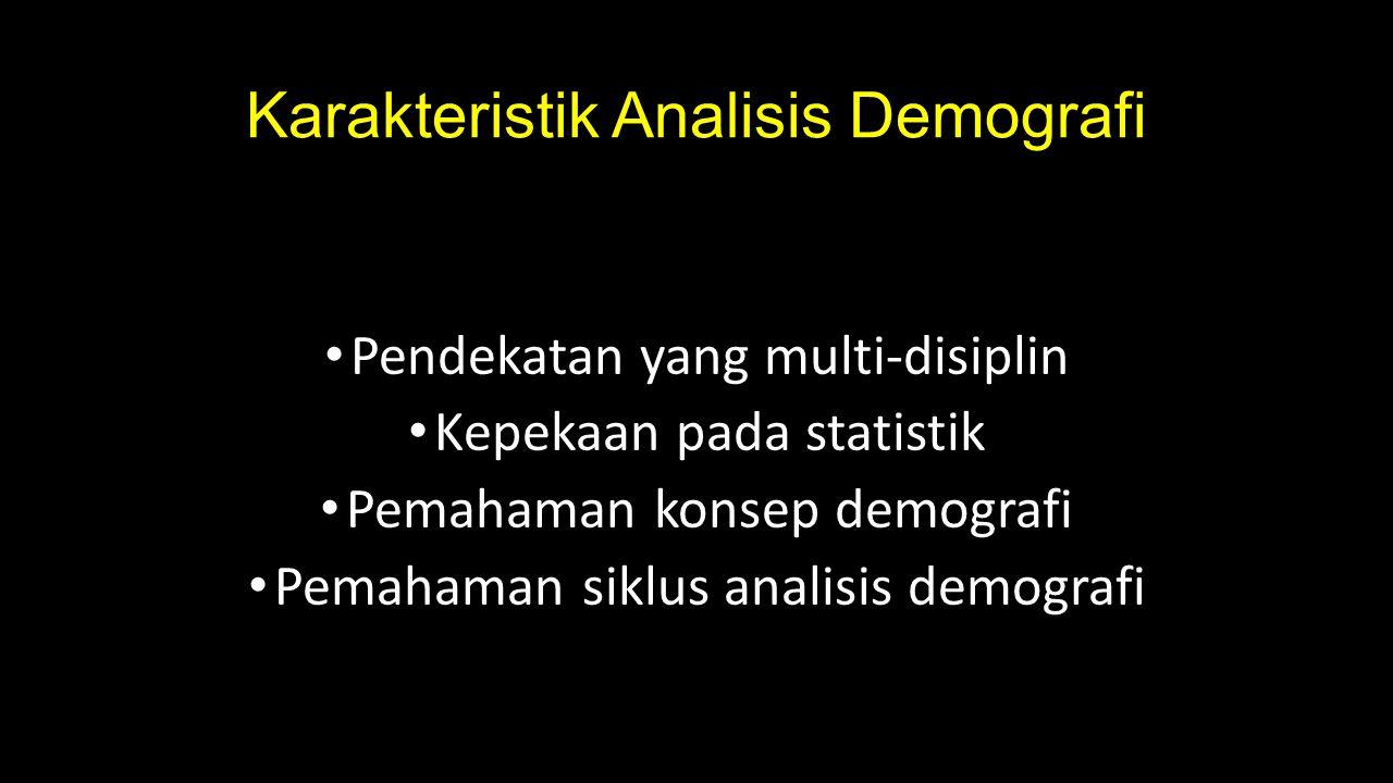 Karakteristik Analisis Demografi Pendekatan yang multi-disiplin Kepekaan pada statistik Pemahaman konsep demografi Pemahaman siklus analisis demografi
