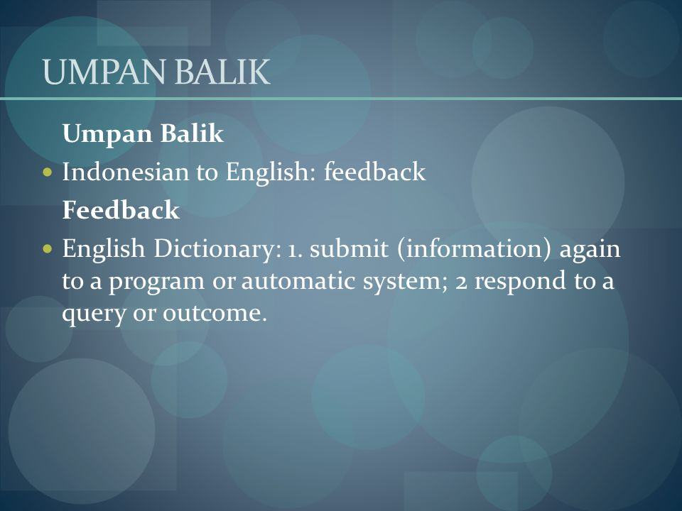 UMPAN BALIK Umpan Balik Indonesian to English: feedback Feedback English Dictionary: 1.