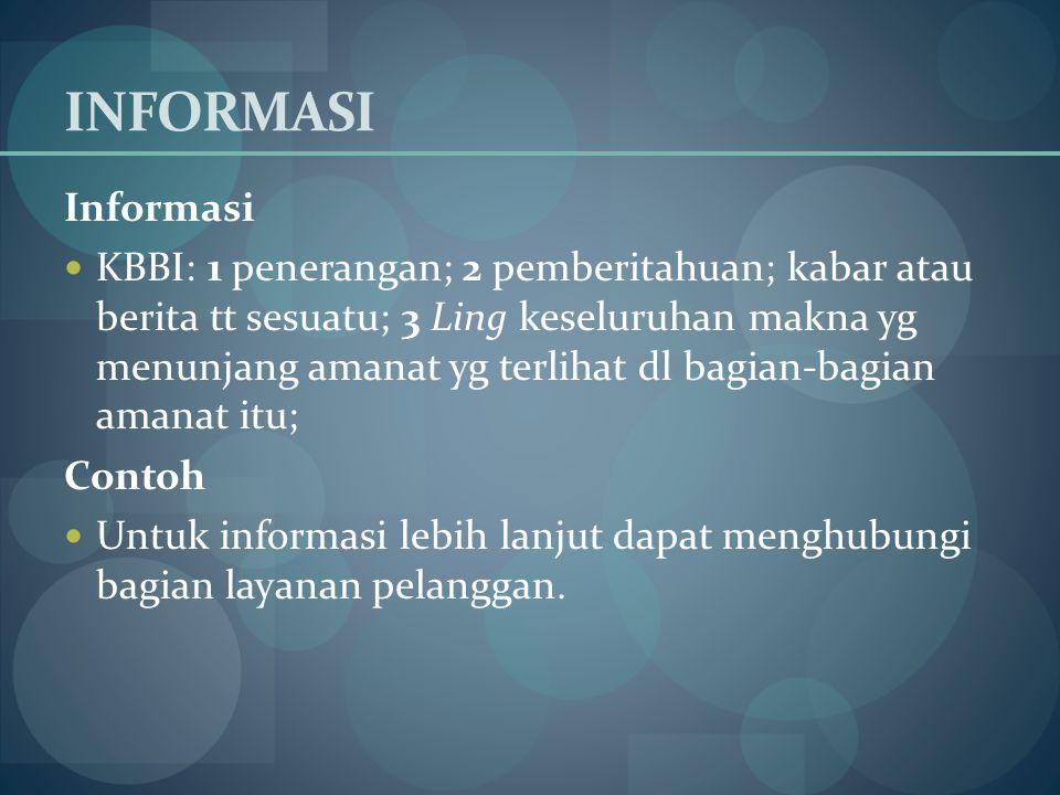 SISTEM INFORMASI Sistem KBBI: 1 perangkat unsur yg secara teratur saling berkaitan sehingga membentuk suatu; 2 susunan yg teratur dr pandangan, teori, asas, dsb; 3 metode.