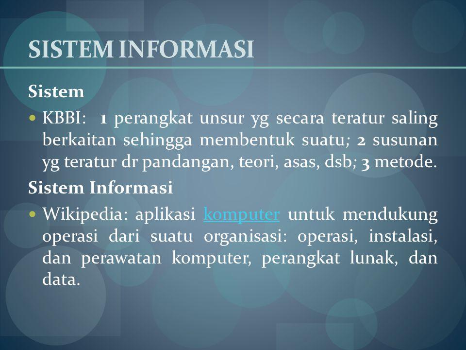 SISTEM INFORMASI Sistem KBBI: 1 perangkat unsur yg secara teratur saling berkaitan sehingga membentuk suatu; 2 susunan yg teratur dr pandangan, teori,