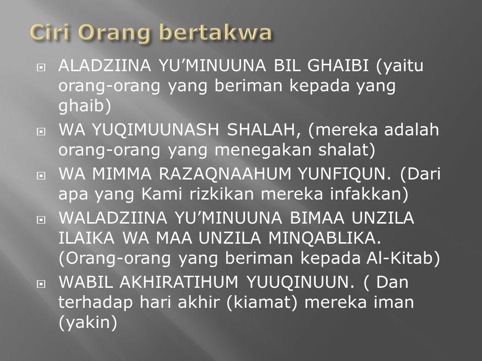  ALADZIINA YU'MINUUNA BIL GHAIBI (yaitu orang-orang yang beriman kepada yang ghaib)  WA YUQIMUUNASH SHALAH, (mereka adalah orang-orang yang menegakan shalat)  WA MIMMA RAZAQNAAHUM YUNFIQUN.