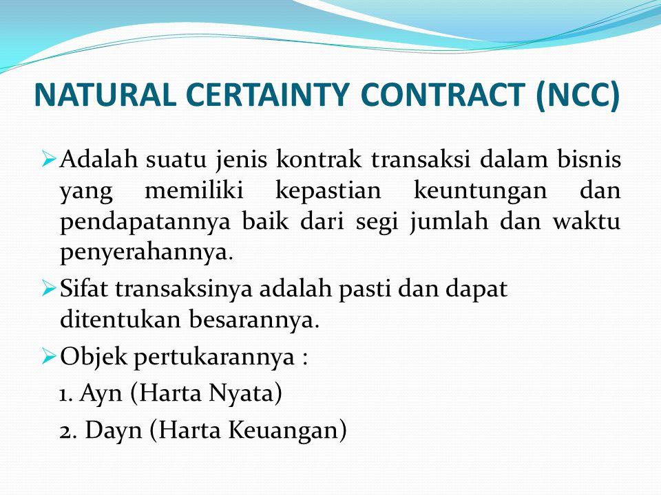 NATURAL CERTAINTY CONTRACT (NCC)  Adalah suatu jenis kontrak transaksi dalam bisnis yang memiliki kepastian keuntungan dan pendapatannya baik dari se