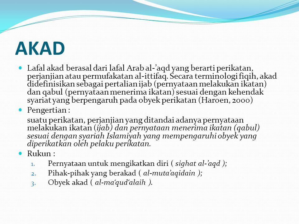 AKAD Lafal akad berasal dari lafal Arab al-'aqd yang berarti perikatan, perjanjian atau permufakatan al-ittifaq. Secara terminologi fiqih, akad didefi