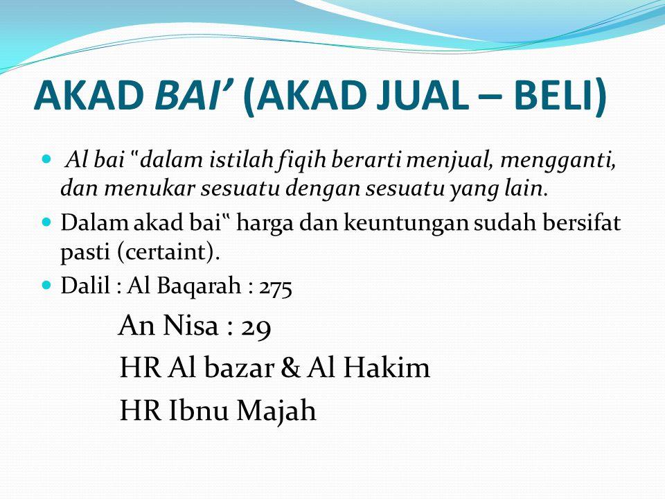 """AKAD BAI' (AKAD JUAL – BELI) Al bai """" dalam istilah fiqih berarti menjual, mengganti, dan menukar sesuatu dengan sesuatu yang lain. Dalam akad bai """" h"""
