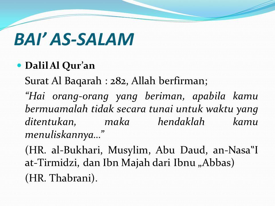 """BAI' AS-SALAM Dalil Al Qur'an Surat Al Baqarah : 282, Allah berfirman; """"Hai orang-orang yang beriman, apabila kamu bermuamalah tidak secara tunai untu"""