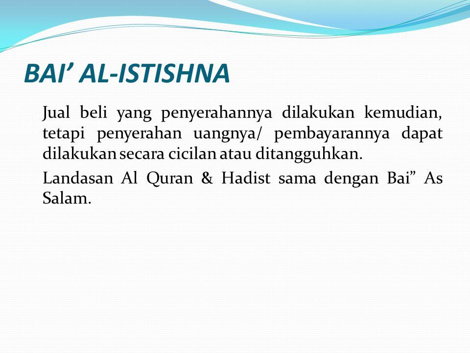 BAI' AL-ISTISHNA Jual beli yang penyerahannya dilakukan kemudian, tetapi penyerahan uangnya/ pembayarannya dapat dilakukan secara cicilan atau ditangg