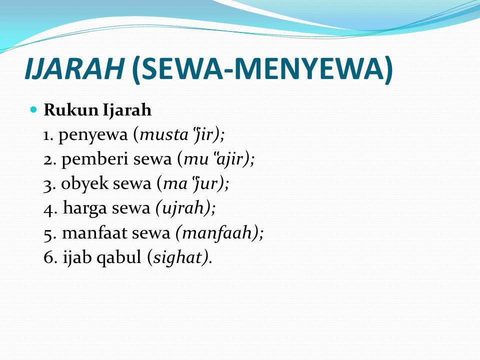 """IJARAH (SEWA-MENYEWA) Rukun Ijarah 1. penyewa (musta """" jir); 2. pemberi sewa (mu """" ajir); 3. obyek sewa (ma """" jur); 4. harga sewa (ujrah); 5. manfaat"""