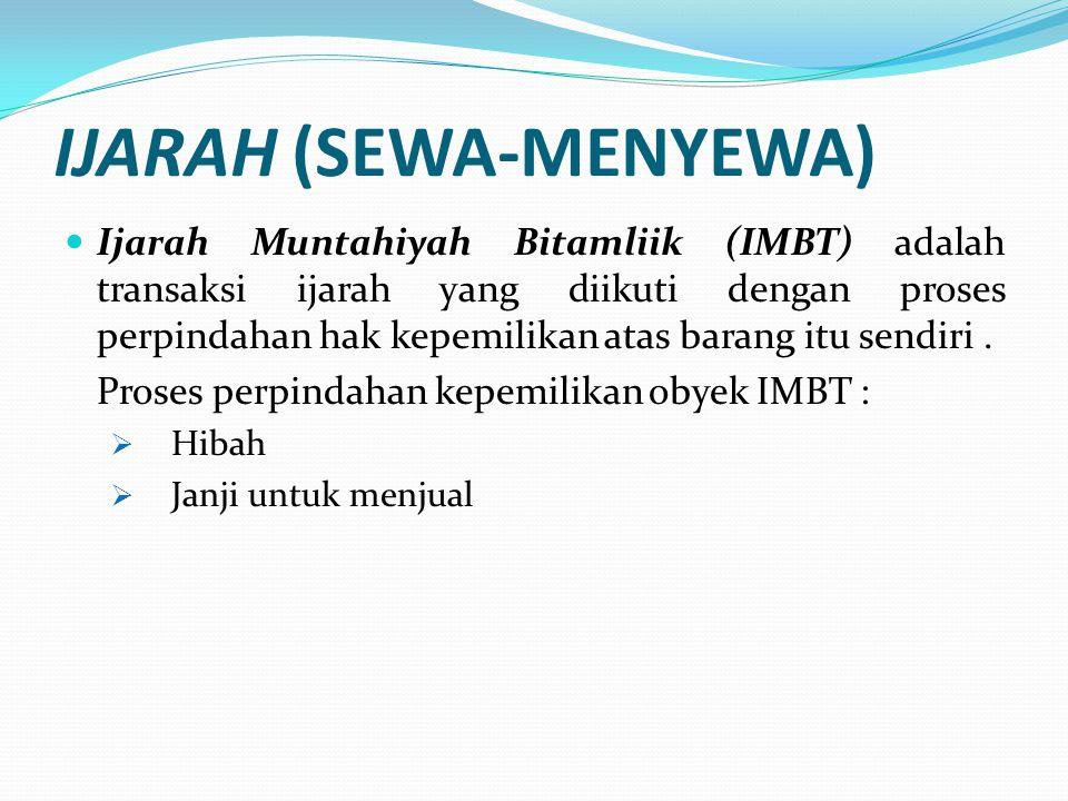 IJARAH (SEWA-MENYEWA) Ijarah Muntahiyah Bitamliik (IMBT) adalah transaksi ijarah yang diikuti dengan proses perpindahan hak kepemilikan atas barang it