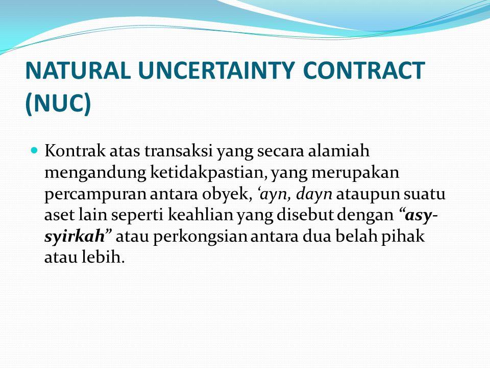 NATURAL UNCERTAINTY CONTRACT (NUC) Kontrak atas transaksi yang secara alamiah mengandung ketidakpastian, yang merupakan percampuran antara obyek, 'ayn