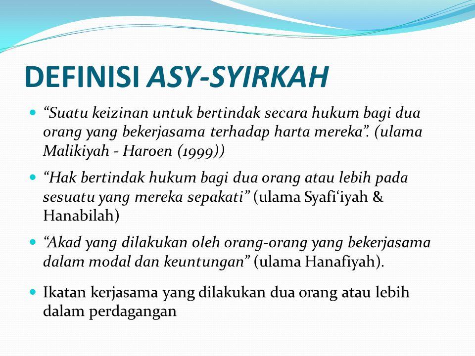"""DEFINISI ASY-SYIRKAH """"Suatu keizinan untuk bertindak secara hukum bagi dua orang yang bekerjasama terhadap harta mereka"""". (ulama Malikiyah - Haroen (1"""