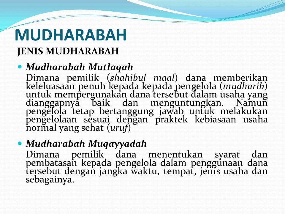 MUDHARABAH JENIS MUDHARABAH Mudharabah Mutlaqah Dimana pemilik (shahibul maal) dana memberikan keleluasaan penuh kepada kepada pengelola (mudharib) un