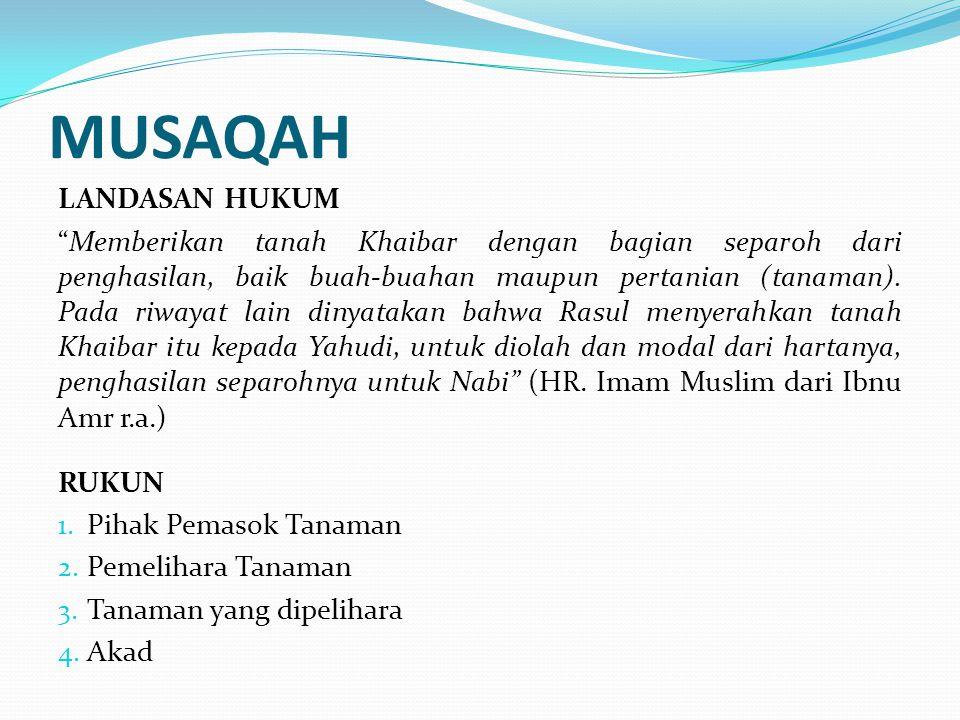 """MUSAQAH LANDASAN HUKUM """"Memberikan tanah Khaibar dengan bagian separoh dari penghasilan, baik buah-buahan maupun pertanian (tanaman). Pada riwayat lai"""