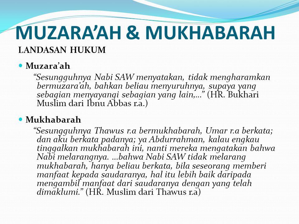 "MUZARA'AH & MUKHABARAH LANDASAN HUKUM Muzara'ah ""Sesungguhnya Nabi SAW menyatakan, tidak mengharamkan bermuzara'ah, bahkan beliau menyuruhnya, supaya"