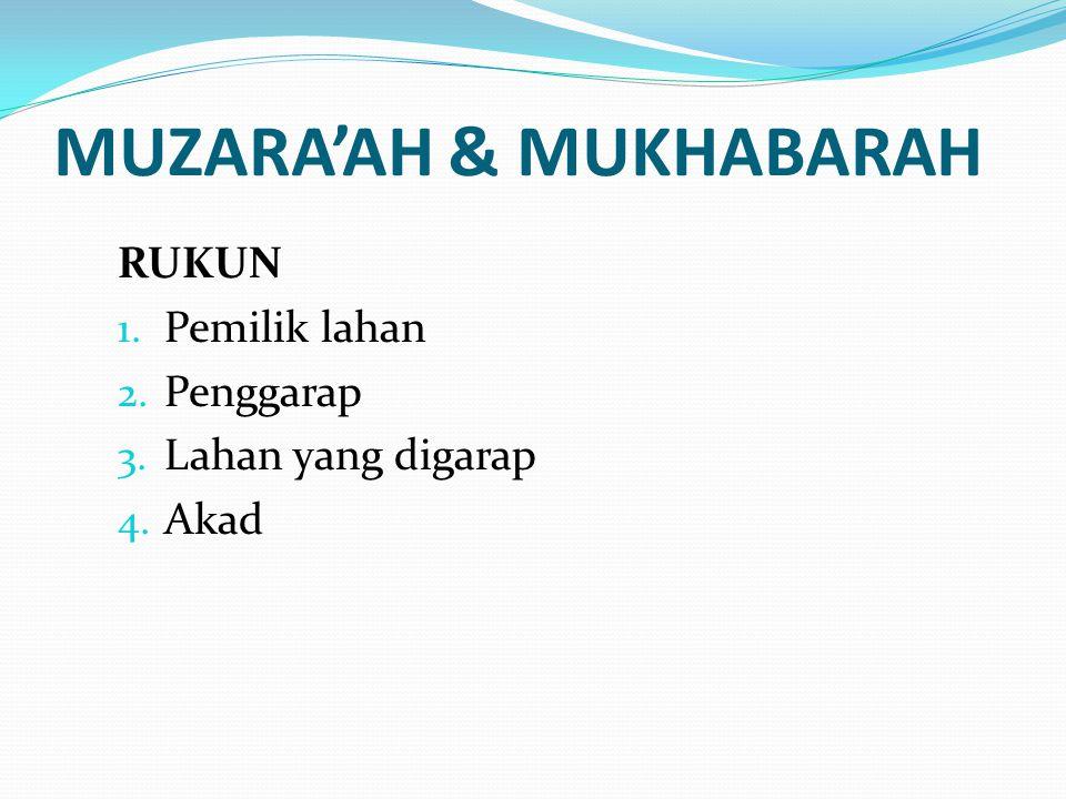 MUZARA'AH & MUKHABARAH RUKUN 1. Pemilik lahan 2. Penggarap 3. Lahan yang digarap 4. Akad