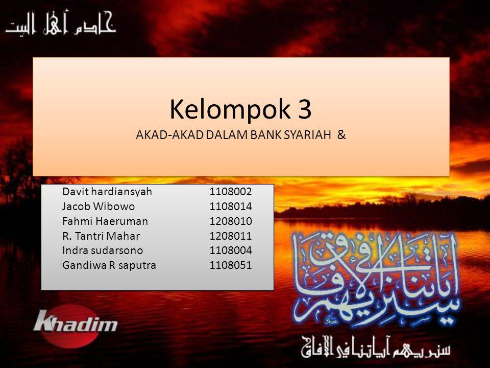 Kelompok 3 AKAD-AKAD DALAM BANK SYARIAH & Davit hardiansyah1108002 Jacob Wibowo1108014 Fahmi Haeruman1208010 R. Tantri Mahar1208011 Indra sudarsono110