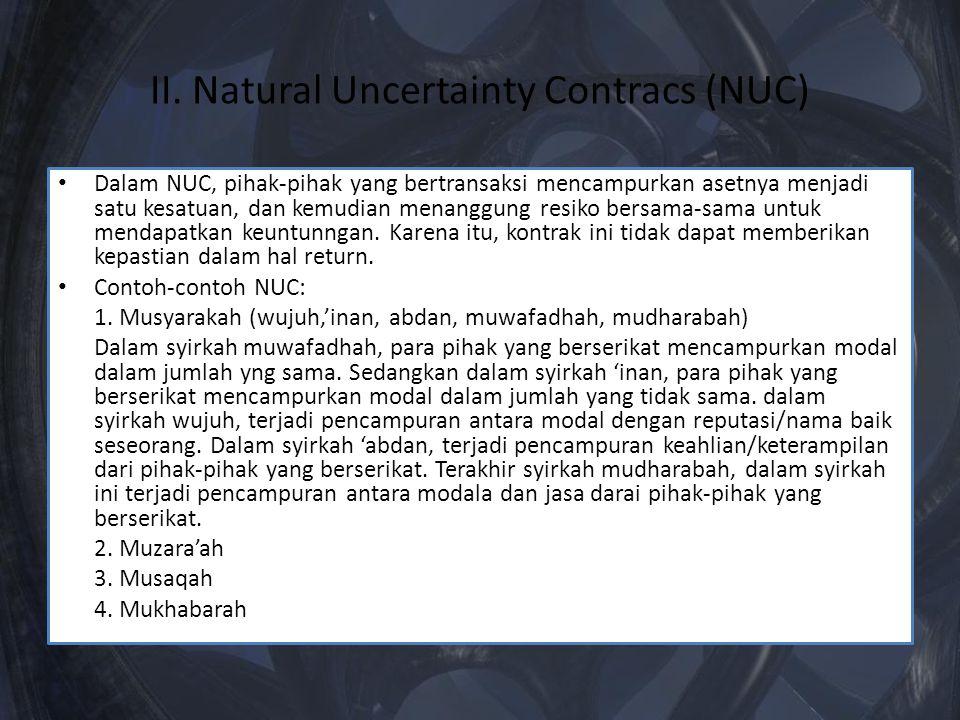 II. Natural Uncertainty Contracs (NUC) Dalam NUC, pihak-pihak yang bertransaksi mencampurkan asetnya menjadi satu kesatuan, dan kemudian menanggung re