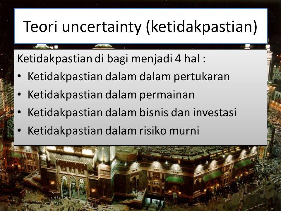 Teori uncertainty (ketidakpastian) Ketidakpastian di bagi menjadi 4 hal : Ketidakpastian dalam dalam pertukaran Ketidakpastian dalam permainan Ketidak