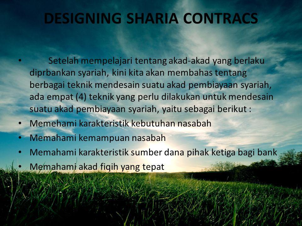 DESIGNING SHARIA CONTRACS Setelah mempelajari tentang akad-akad yang berlaku diprbankan syariah, kini kita akan membahas tentang berbagai teknik mende