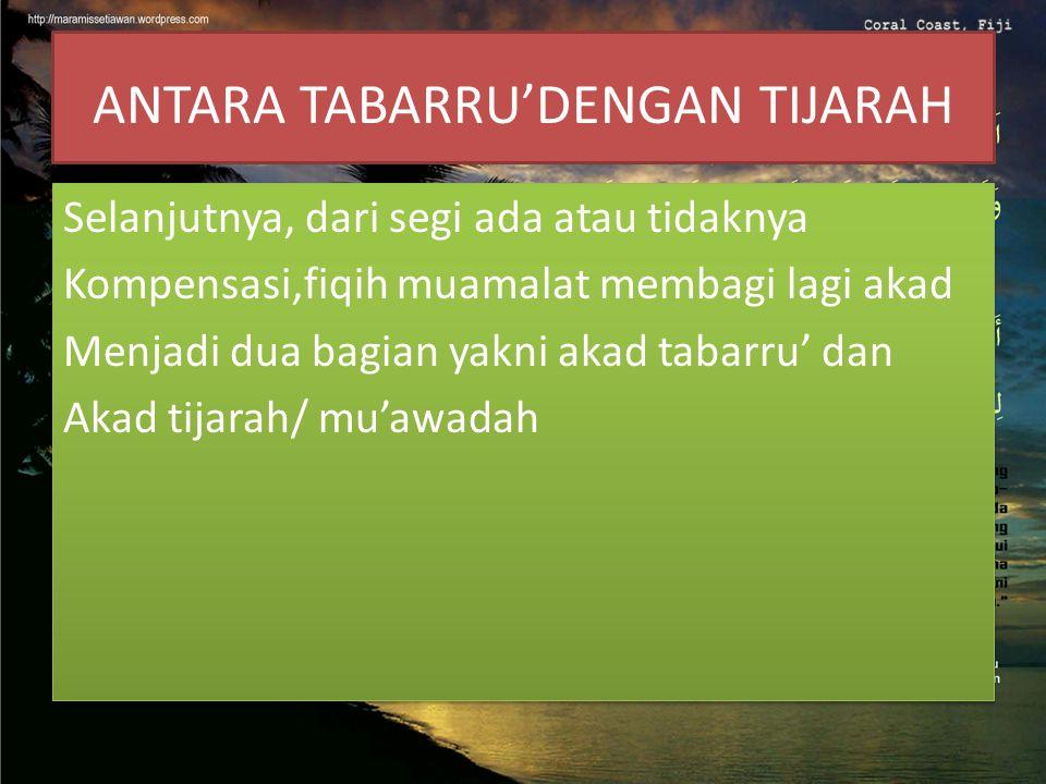 Akad Tabarru' Akad tabarru (gratuitous contract) adalah Segala macam perjanjian yang menyangkut Not-for profit transaction (transaksi nirlaba).