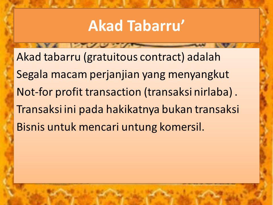Akad Tabarru' Akad tabarru (gratuitous contract) adalah Segala macam perjanjian yang menyangkut Not-for profit transaction (transaksi nirlaba). Transa