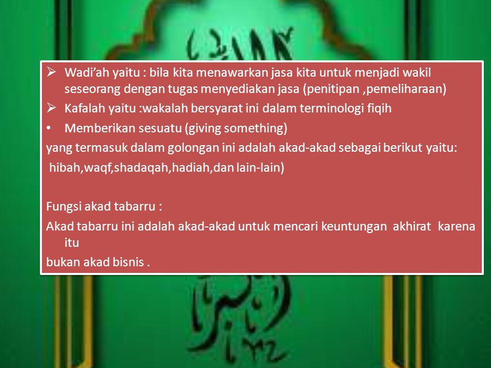  Wadi'ah yaitu : bila kita menawarkan jasa kita untuk menjadi wakil seseorang dengan tugas menyediakan jasa (penitipan,pemeliharaan)  Kafalah yaitu