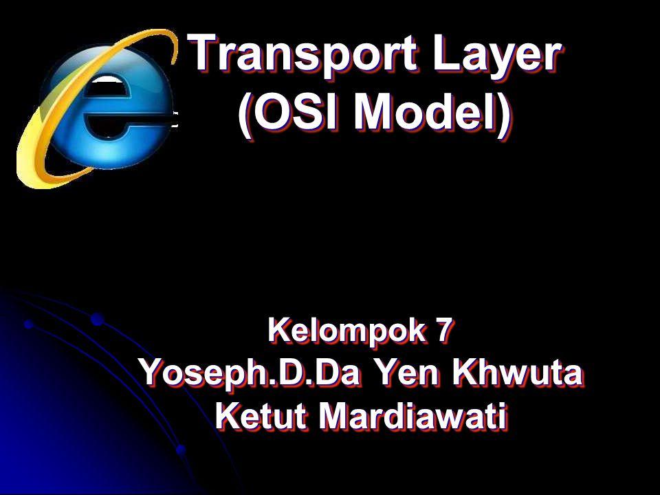 Transport Layer (OSI Model) Kelompok 7 Yoseph.D.Da Yen Khwuta Ketut Mardiawati Kelompok 7 Yoseph.D.Da Yen Khwuta Ketut Mardiawati